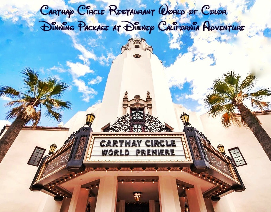 Carthay Circle Restaurant World of Color Dinning Package at Disney California Adventure