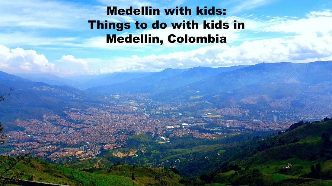 Medellin with kids:  Things to do with kids in Medellin, Colombia